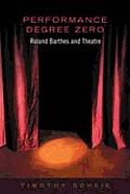 Performance Degree Zero: Roland Barthes and Theatre