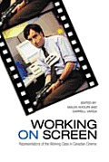 Working on Screen: Representations of the Working Class in Canadian Cinema