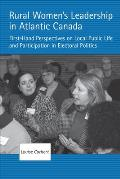 Rural Women?s Leadership in Atlantic Canada: First-Hand Perspectives on Local Public Life and Participation in Electoral Politics