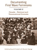 Studies in Gender and History - First Wave Feminisms #2: Documenting First Wave Feminisms: Volume II Canada - National and Transnational Contexts