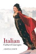 Italian Cultural Lineages (Toronto Italian Studies) Jonathan White