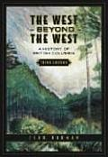 The West Beyond the West: A History of British Columbia, Third Edition