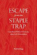 Escape from the Staple Trap: Canadian Political Economy After Left Nationalism