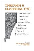 Through a Classical Eye: Transcultural & Transhistorical Visions in Medieval English, Italian, and Latin Literature in Honour of Winthrop Wethe