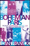 Bohemian Paris Picasso Modigliani Matisse & the Birth of Modern Art