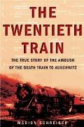 The Twentieth Train: The True Story of the Ambush on the Death Train to Auschwitz Cover