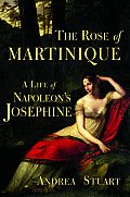 Rose Of Martinique A Life Of Napoleons J