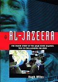 Al Jazeera The Inside Story Of The Arab News Channel That Is Challenging The West