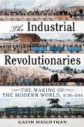 Industrial Revolutionaries The Making of the Modern World 1776 1914
