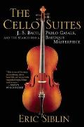 The Cello Suites: J. S. Bach, Pablo Casals, and the Search for a Baroque Masterpiece Cover