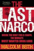 Last Narco Inside the Hunt for El Chapo the Worlds Most Wanted Drug Lord