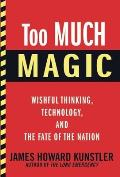 Too Much Magic: Wishful Thinking, Technology, and the Fate of the Nation Cover