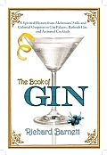 The Book of Gin: A Spirited World History from Alchemists' Stills and Colonial Outposts to Gin Palaces, Bathtub Gin, and Artisanal Cock