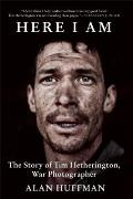 Here I Am The Story of Tim Hetherington War Photographer