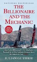 Billionaire & the Mechanic How Larry Ellison & a Car Mechanic Teamed Up to Win Sailings Greatest Race the Americas Cup