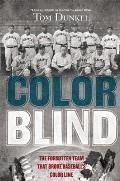 Color Blind: The Forgotten Team That Broke Baseball's Color Line