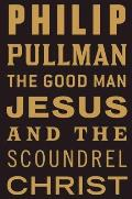 Good Man Jesus & the Scoundrel Christ