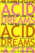 Acid Dreams: The Complete Social History of LSD: The CIA, the Sixties, and Beyond Cover