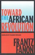Toward the African Revolution Political Essays