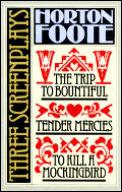 Three Screenplays: Trip to Bountiful, Tender Mercies, to Kill a Mockingbird