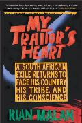 My Traitor's Heart: A South African Exile Returns to Face His Country, His Tribe, and His Conscience Cover