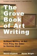 Grove Book of Art Writing : Brilliant Words on Art From Pliny the Elder To Damien Hirst (98 Edition)