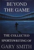 Beyond the Game The Collected Sportswriting of Gary Smith