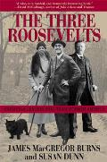 Three Roosevelts Patrician Leaders Who Transformed America