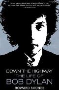 Down The Highway Life Of Bob Dylan