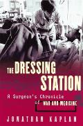 The Dressing Station: A Surgeon's Chronicle of War and Medicine Cover