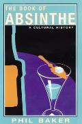 Book Of Absinthe A Cultural History