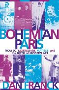 Bohemian Paris: Picasso, Modigliani, Matisse, and the Birth of Modern Art Cover