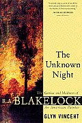The Unknown Night: The Genius and Madness of R.A. Blakelock, an American Painter Cover