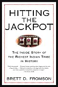 Hitting the Jackpot The Inside Story of the Richest Indian Tribe in History
