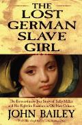 The Lost German Slave Girl: The Extraordinary True Story of Sally Miller and Her Fight for Freedom in Old New Orleans Cover