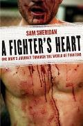 Fighters Heart One Mans Journey Through the World of Fighting