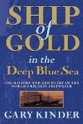 Ship of Gold in the Deep Blue Sea The History & Discovery of the Worlds Richest Shipwreck