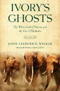 Ivory's Ghosts: the White Gold of History and the Fate of Elephants (10 Edition)