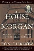 House of Morgan An American Banking Dynasty & the Rise of Modern Finance