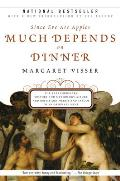 Much Depends on Dinner The Extraordinary History & Mythology Allure & Obsessions Perils & Taboos of an Ordinary Meal Paperback