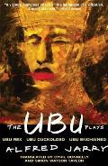 Ubu Plays Includes Ubu Rex Ubu Cuckolded Ubu Enchained