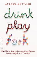 Drink Play F@#k One Mans Search for Anything Across Ireland Las Vegas & Thailand