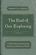 End of Our Exploring Questions God & the Confidence of Faith