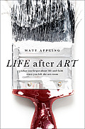 Life After Art: What You Forgot about Life and Faith Since You Left the Art Room