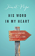 His Word in My Heart Memorizing Scripture for a Closer Walk with God