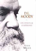 D.L. Moody On Spiritual Leadership by Steve Miller
