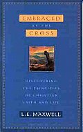 Embraced by the Cross: Discovering the Principles of Christian Faith and Life