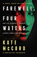 Farewell Four Waters One Aid Workers Sudden Escape from Afghanistan a Novel Based on True Events