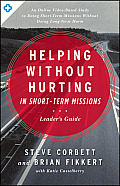When Helping Hurts In Short Term Missions Leaders Guide