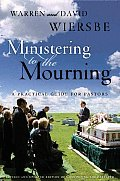 Ministering to the Mourning A Practical Guide for Pastors Church Leaders & Other Caregivers